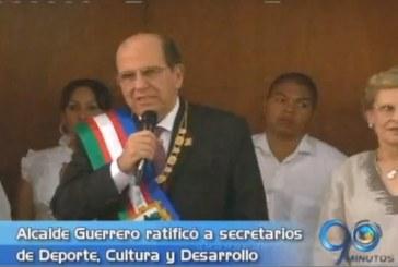 Alcalde Guerrero ratificó a secretarios de Deportes, Cultura y Desarrollo