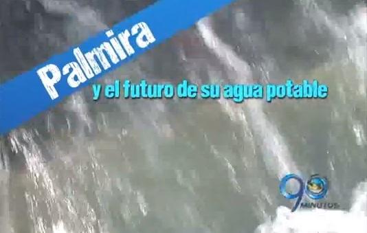 Informe Especial: Palmira y el futuro de su agua potable