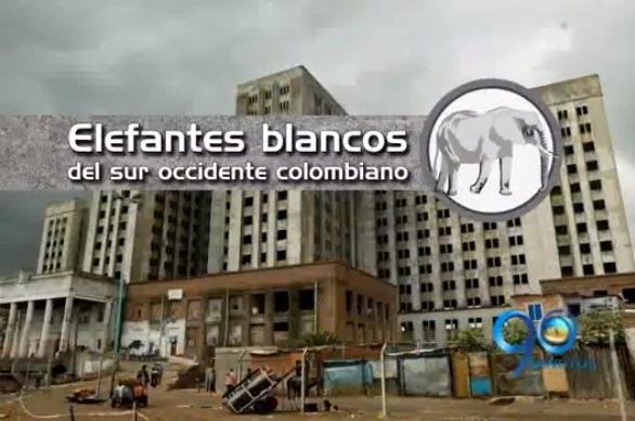 """Informe Especial:""""Elefantes blancos"""" en el suroccidente II"""