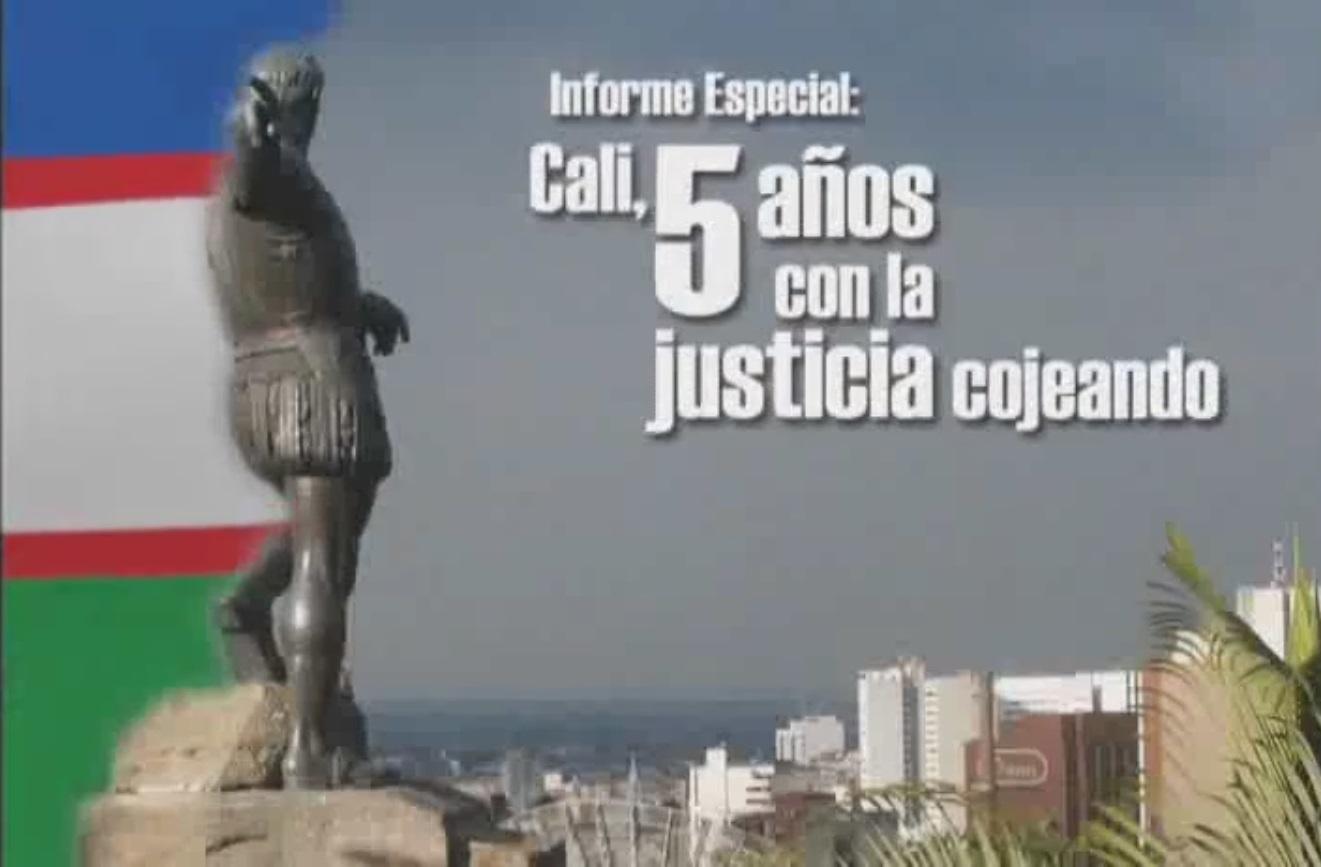 Informe Especial: Cali, 5 años con la justicia cojeando