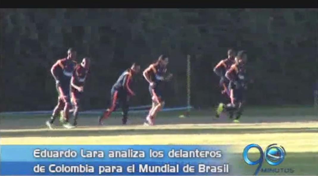 Eduardo Lara analizó los delanteros que jugarán por Colombia en Brasil