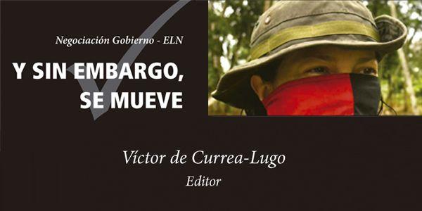 """Presentan libro Negociación Gobierno-ELN """"Y Sin Embargo Se Mueve"""" de Víctor de Currea Lugo"""