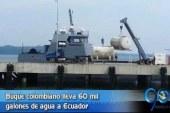 Buque de la Armada partió hacia Ecuador con 60 mil galones de agua