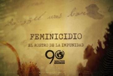 Informe especial, en detalle: Feminicidio: El Rostro de la Impunidad