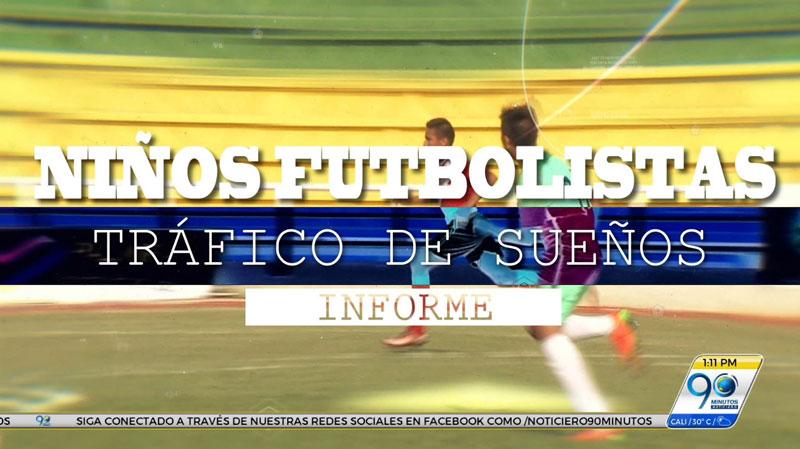 Informe especial, en detalle: Niños Futbolistas: Tráfico de Sueños