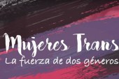 Mujeres Trans: la fuerza de dos géneros