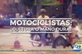 Motociclistas: ¿Cultura o mano dura?