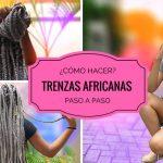 ¿Cómo hacer trenzas africanas (box braids)?
