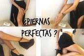 ¿Piernas perfectas? Mi secreto para tener unas piernas radiantes