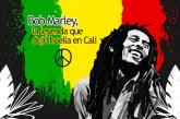 Bob Marley, la leyenda que dejó huella en Cali