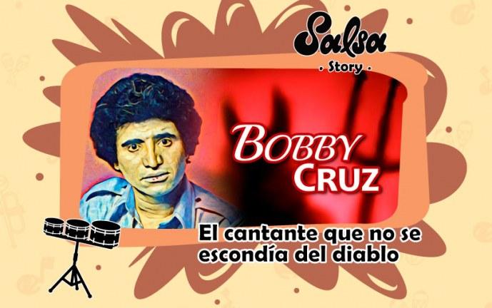 Bobby Cruz, el cantante que no se escondía del diablo