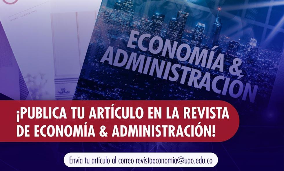 ¡Publica tu artículo en la revista de Economía y Administración de la UAO!