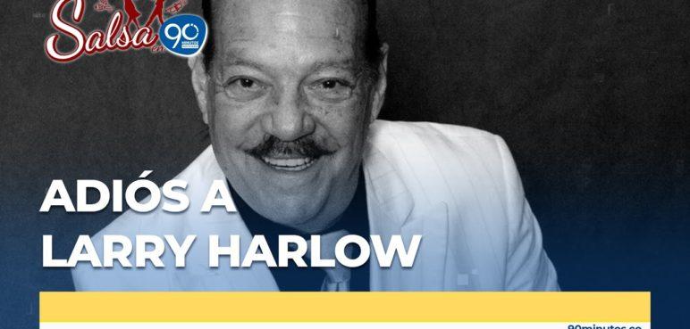 Adiós a Larry Harlow, 'El judío maravilloso'